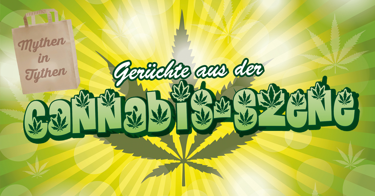 Mythen in Tythen: Gerüchte aus der Cannabis-Szene